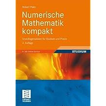 Numerische Mathematik kompakt: Grundlagenwissen für Studium und Praxis (German Edition)