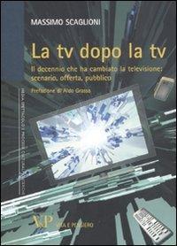la-tv-dopo-la-tv-il-decennio-che-ha-cambiato-la-televisione-scenario-offerta-pubblico
