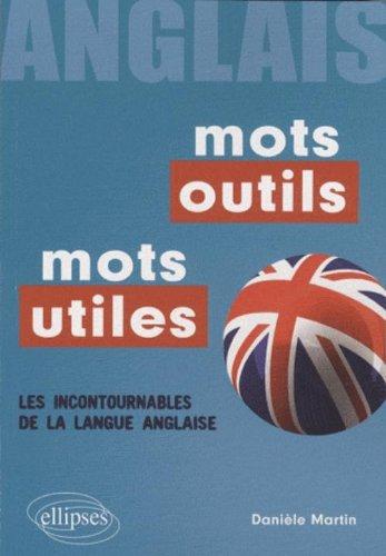 Mots outils, mots utiles anglais : Les incontournables de la langue anglaise