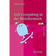 Soft Computing in der Bioinformatik: Eine grundlegende Einführung und Übersicht: Eine Grundlegende Einfuhrung Und Ubersicht (eXamen.press)