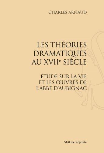 Les théories dramatiques au XVIIIe siècle. Étude sur la vie et les uvres de l'abbé d'Aubignac.