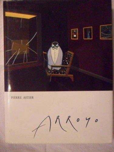 Arroyo (Les ma¸tres de la peinture moderne) par Pierre Astier