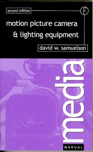 Motion Picture Camera and Lighting Equipment: Choice and Technique (Media Manuals)