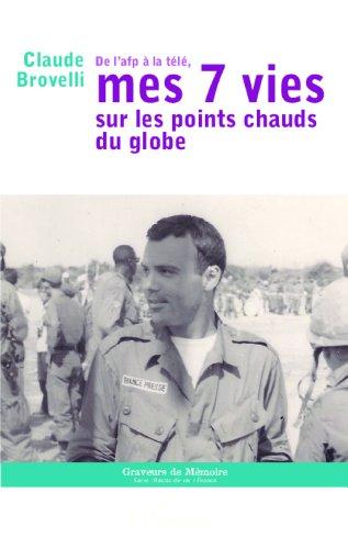 De l'AFP à la télé : mes 7 vies sur les points chauds du globe / Claude Brovelli.- Paris : l'Harmattan , DL 2013 (14-Condé-sur-Noireau : Impr. Corlet numérique)