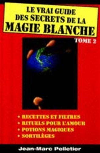 Le Vrai Guide des Secrets de la Magie Blanche T.2