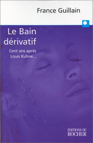 LE BAIN DERIVATIF. Cent ans après Louis Kuhne...