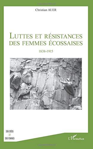 Luttes et Resistances des Femmes Ecossaises 1838 1915 par Christian Auer