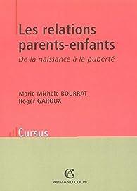 Les relations parents-enfants : De la naissance à la puberté par Marie-Michèle Bourrat