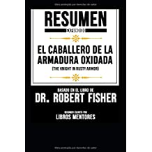 """Resumen Extendido De """"El Caballero De La Armadura Oxidada (The Knight In Rusty Armor)"""" Basado En El Libro De Dr. Robert Fisher"""