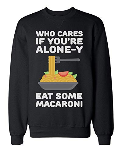 Finest Prints Who Cares If You're Alone-Y Eat Some Macaroni Unisex Sweatshirt Extra Large Junk-food-print-pullover