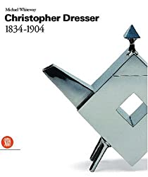 Christopher Dresser: 1834-1904