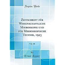 Zeitschrift für Wissenschaftliche Mikroskopie und für Mikroskopische Technik, 1923, Vol. 40 (Classic Reprint)