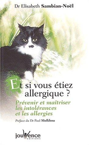 Et si vous étiez allergique ? Prévenir et maîtriser les intolérances et les allergies par Elisabeth Sambian-Noël
