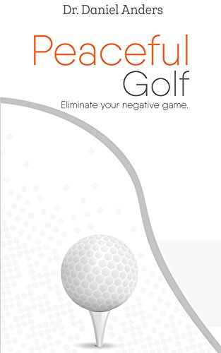 Peaceful Golf: Eliminate your negative game (English Edition) por Dr. Daniel Anders