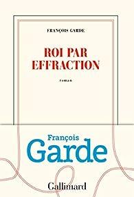 Roi par effraction par François Garde