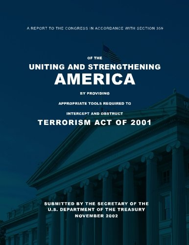 A Report to the Congress in Accordance with Section 359 of the Uniting and Strengthening America by Providing Appropriate Tools Required to Intercept Terrorism Act of 2001 (USA PATRIOT ACT) por Secretary of the U.S. Department of the Treasury