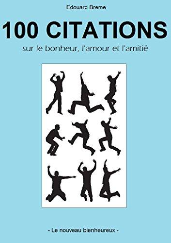Descargar Libro 100 citations sur le bonheur, l'amour et l'amitié de Edouard Breme