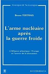 L'arme nucléaire après la guerre froide : L'alliance atlantique, l'Europe et l'avenir de la dissuasion Paperback