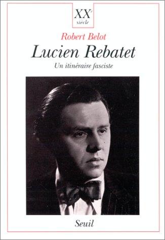 Lucien Rebatet : Un itinéraire fasciste
