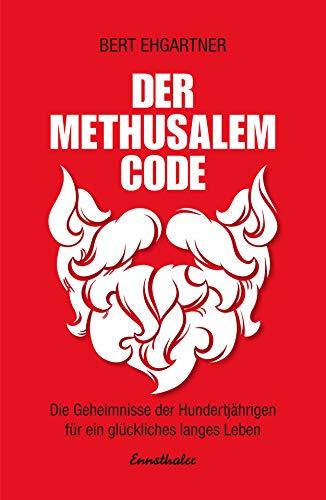 Der Methusalem-Code: Die Geheimnisse der Hundertjährigen für ein erfülltes Leben