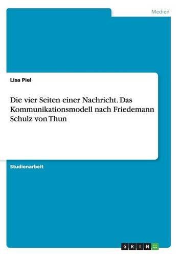 Die vier Seiten einer Nachricht. Das Kommunikationsmodell nach Friedemann Schulz von Thun -