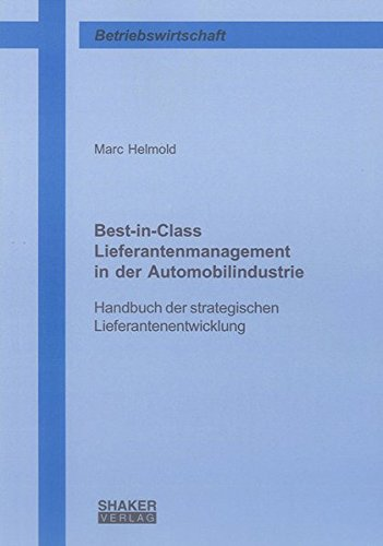 Best-in-Class Lieferantenmanagement in der Automobilindustrie: Handbuch der strategischen Lieferantenentwicklung (Berichte aus der Betriebswirtschaft)