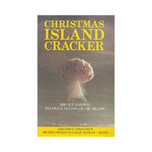[(Christmas Island Cracker : Account of the Planning and Execution of the British Thermonuclear Bomb Tests, 1957)] [By (author) Wilfred E. Oulton] published on (May, 1987)
