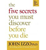 { The Five Secrets You Must Discover Before You Die } By Izzo, John B. ( Author ) 01-2008 [ Paperback ]