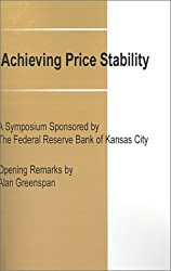 Achieving Price Stability: A Symposium Sponsored by the Federal Reserve Bank of Kansas City (Federal Reserve Bank of Kansas City Symposium)