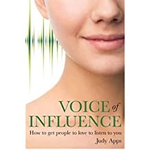 [(Voice of Influence: How to Get People to Love to Listen to You)] [Author: Judy Apps] published on (November, 2009)