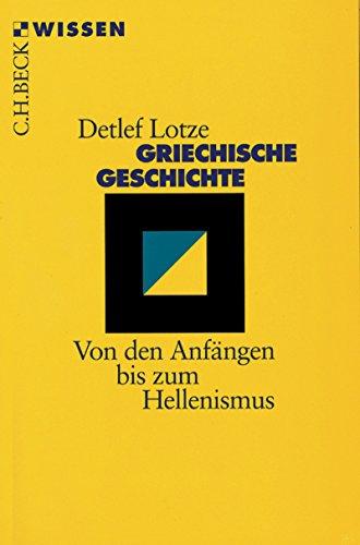 Griechische Geschichte: Von den Anfängen bis zum Hellenismus (Beck\'sche Reihe 2014)