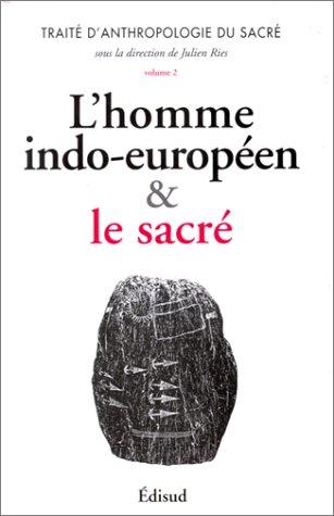 Traité d'anthropologie du sacré, volume 2 : L'Homme indo-européen & le sacré