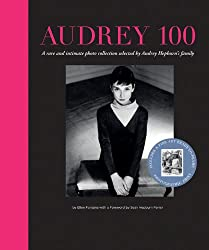 Audrey 100: A Rare and Intimate Photo Collection Selected by Audrey Hepburn's Family
