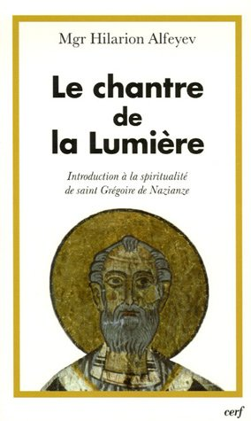 Le chantre de la lumire : Introduction  la spiritualit de saint Grgoire de Naziance