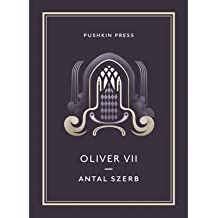 [(Oliver VII)] [ By (author) Antal Szerb, Translated by Len Rix, Designed by Eoin Ryan, Afterword by Len Rix ] [August, 2013]