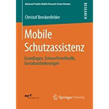 Mobile Schutzassistenz: Grundlagen, Entwurfsmethodik, Gestaltanforderungen (Advanced Studies Mobile Research Center Bremen, Band 2)