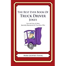 The Best Ever Book of Truck Driver Jokes: Lots and Lots of Jokes Specially Repurposed for You-Know-Who by Mark Geoffrey Young (2012-07-16)