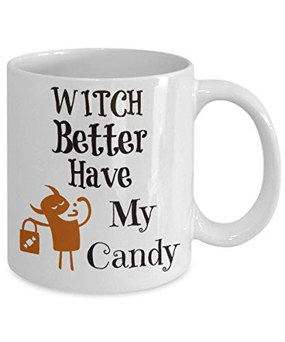 Witch Better Have My Candy Funny Halloween Gothic Coffee Mug Tea Cup Gift for her Birthday Gift Custom Cup Unique Mug (Candy Halloween My Love)