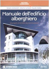 Manuale dell'edificio alberghiero. Dal progetto di fattibilità alla ristrutturazione