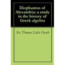 Diophantus of Alexandria: a study in the history of Greek algebra (English Edition)
