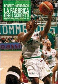 La fabbrica degli scudetti. Mens Sana Basket: cronaca dal 1973 ad oggi por Roberto Morrocchi
