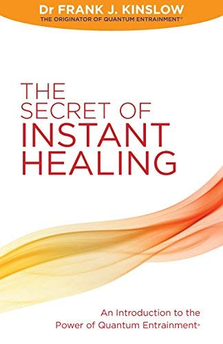 The Secret of Instant Healing: An Introduction to the Power of Quantum Entrainment?? by Dr Frank J. Kinslow (28-Jul-2011) Paperback