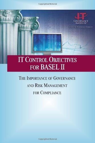 IT Control Objectives for Basel II - The Importance of Governance and Risk Management for Compliance