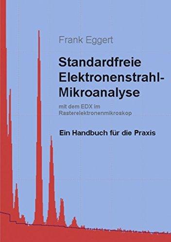 Standardfreie Elektronenstrahl-Mikroanalyse (mit dem EDX im Rasterelektronenmikroskop): Ein Handbuch für die Praxis