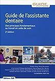 Guide de l'assistante dentaire: Des principes fondamentaux au travail en salle de soins....