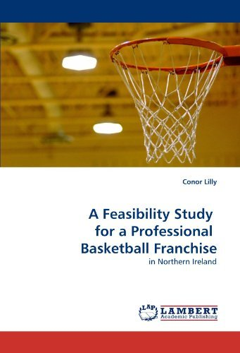 A Feasibility Study for a Professional Basketball Franchise: in Northern Ireland by Conor Lilly (2011-04-14) par Conor Lilly