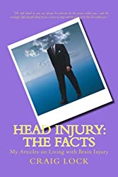 Head Injury: The Facts: My Articles on Living with Brain Injury