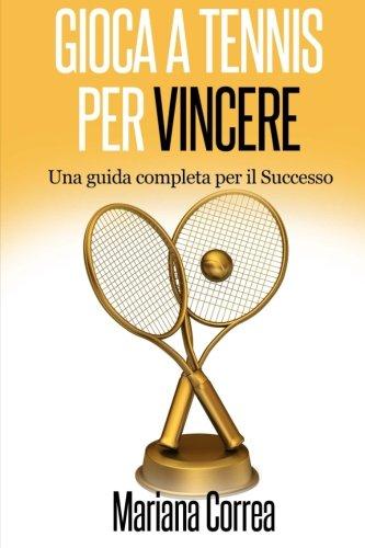Gioca a Tennis per Vincere: Una guida completa per il Successo por Mariana Correa