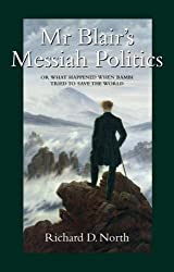 Mr Blair's Messiah Politics: Or What Happened When Bambi Tried to Save the World
