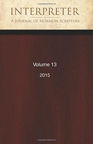 Interpreter: A Journal of Mormon Scripture, Volume 13 (2015)